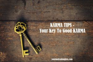 Karma Tips - Your Key To Good KARMA