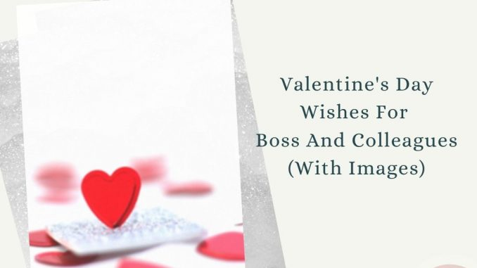 Valentine's Day Wishes For Boss And Colleagues (With Images) - 1